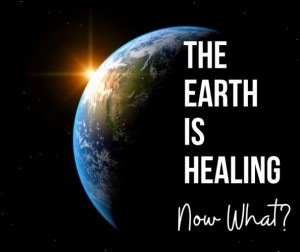 The Earth is Healing - Now What?
